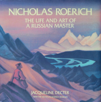Nicholas Roerich: The Life and Art of a Russian Master.